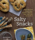 Salty Snacks: Make Your Own Chips, Crisps, Crackers, Pretzels, Dips, and Other Savory Bites (Paperback)