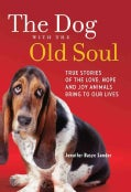 The Dog With the Old Soul: True Stories of the Love, Hope and Joy That Animals Bring to Our Lives (Paperback)
