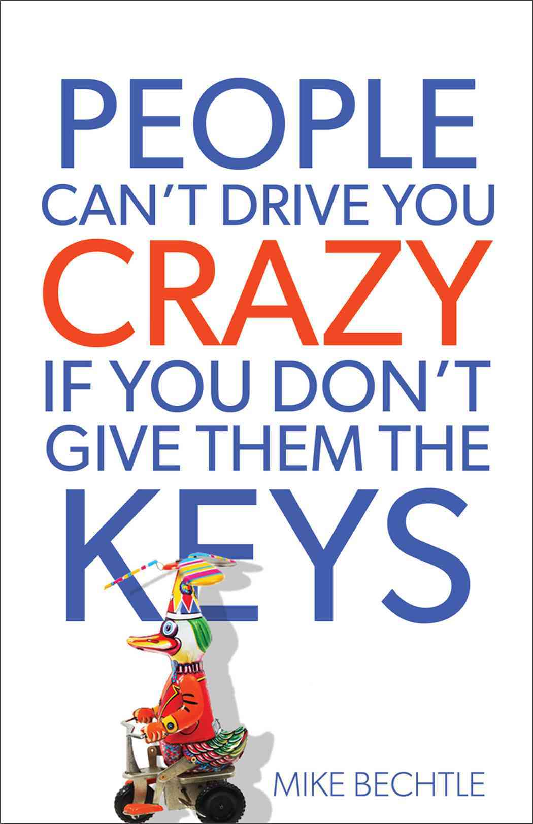 People Can't Drive You Crazy If You Don't Give Them the Keys (Paperback)