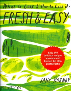 Fresh & Easy: What to Cook & How to Cook It (Hardcover)