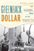 Greenback Dollar: The Incredible Rise of The Kingston Trio (Paperback)
