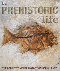 Prehistoric Life: The Definitive Visual History of Life on Earth (Paperback)