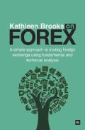 Kathleen Brooks on Forex: A Simple Approach to Trading Forex Using Fundamental and Technical Analysis (Paperback)