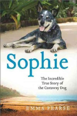 Sophie: The Incredible True Story of the Castaway Dog (Hardcover)