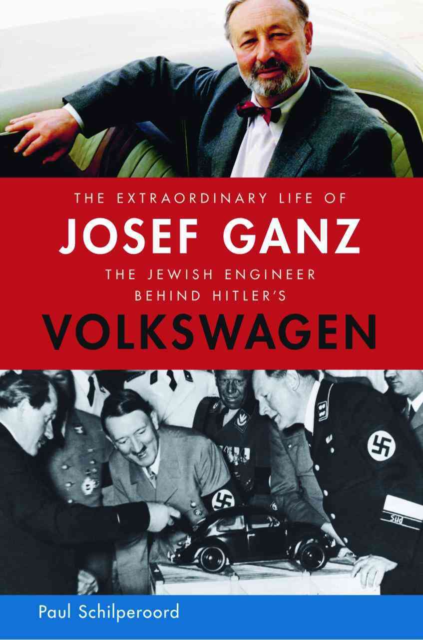 The Extraordinary Life of Josef Ganz: The Jewish Engineer Behind Hitler's Volkswagen (Paperback)