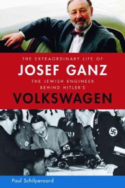 The Extraordinary Life of Josef Ganz: The Jewish Engineer Behind Hitler's Volkswagen (Paperback)