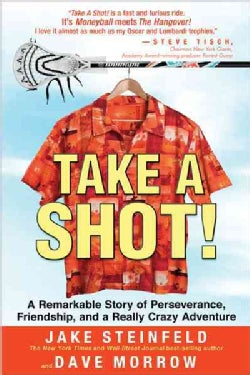 Take a Shot!: A Remarkable Story of Perseverance, Friendship and a Really Crazy Adventure (Hardcover)