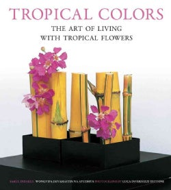 Tropical Colors: The Art of Living with Tropical Flowers (Paperback)