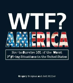 WTF? America: How to Survive 101 of the Worst F*#!-ing Situations in the United States (Paperback)
