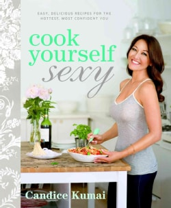 Cook Yourself Sexy: Easy Delicious Recipes for the Hottest, Most Confident You (Paperback)