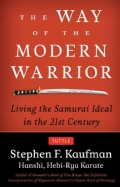 The Way of the Modern Warrior: Living the Samurai Ideal in the 21st Century (Paperback)