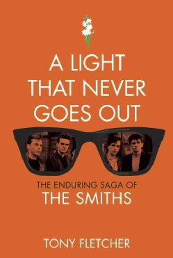 A Light That Never Goes Out: The Enduring Saga of The Smiths (Hardcover)