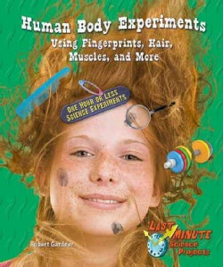 Human Body Experiments Using Fingerprints, Hair, Muscles, and More: One Hour or Less Science Experiments (Hardcover)