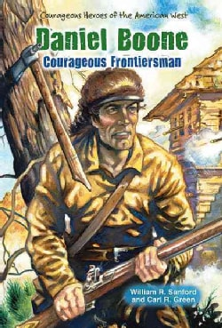 Daniel Boone: Courageous Frontiersman (Hardcover)