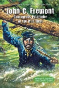 John C. Fremont: Courageous Pathfinder of the Wild West (Hardcover)