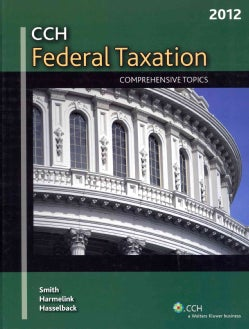 2012 CCH Federal Taxation: Comprehensive Topics (Hardcover)
