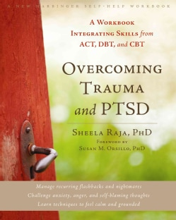 Overcoming Trauma and PTSD: A Workbook Integrating Skills from ACT, DBT, and CBT (Paperback)