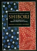 Shibori: The Inventive Art of Japanese Shaped Resist Dyeing (Paperback)