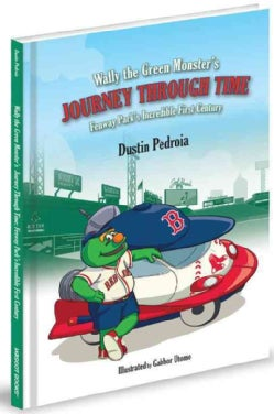 Wally the Green Monster's Journey Through Time: Fenway Parks Incredible First Century (Hardcover)
