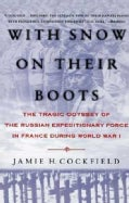 With Snow on Their Boots: The Tragic Odyssey of the Russian Expeditionary Force in France During World War I (Hardcover)