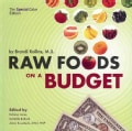 Raw Foods on a Budget: The Ultimate Program and Workbook to Enjoying a Budget-Loving, Plant-Based Lifestyle, The ... (Paperback)