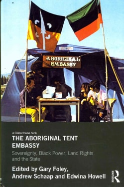 The Aboriginal Tent Embassy: Sovereignty, Black Power, Land Rights and the State (Hardcover)