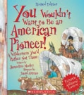 You Wouldn't Want to Be an American Pioneer!: A Wilderness You'd Rather Not Tame (Hardcover)