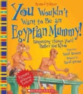 You Wouldn't Want to Be an Egyptian Mummy!: Disgusting Things You'd Rather Not Know (Hardcover)
