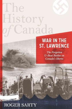 War in the St. Lawrence: The Forgotten U-Boat Battles on Canada's Shores (Hardcover)
