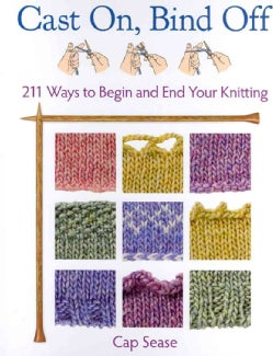 Cast On, Bind Off: 211 Ways to Begin and End Your Knitting (Spiral bound)