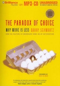The Paradox of Choice: Why More Is Less: How the Culture of Abundance Robs Us of Satisfaction (CD-Audio)