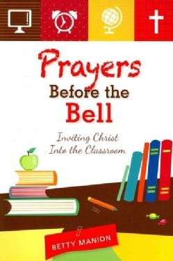 Prayers Before the Bell: Inviting Christ into the Classroom (Paperback)