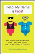 Hello, My Name Is Pabst: Baby Names for Nonconformist, Indie, Geeky, DIY, Hipster, and Alterna-Parents of Every Kind (Paperback)