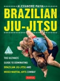 Brazilian Jiu-Jitsu: The Ultimate Guide to Dominating Brazilian Jiu-Jitsu and Mixed Martial Arts Combat (Paperback)