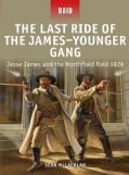 The Last Ride of the James-Younger Gang: Jesse James and the Northfield Raid 1876 (Paperback)