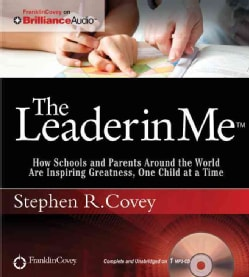 The Leader in Me: How Schools and Parents Around the World Are Inspiring Greatness, One Child at a Time (CD-Audio)