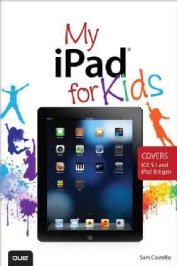 My iPad for Kids: Covers Ios 5.1 and Ipad 3rd Gen (Paperback)