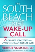 The South Beach Diet Wake-Up Call: 7 Real-Life Strategies for Living Your Healthiest Life Ever (Paperback)