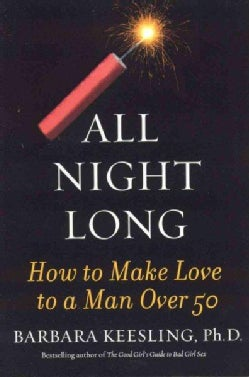All Night Long: How to Make Love to a Man over 50 (Paperback)