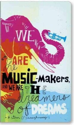 We Are the Music-Makers, and We Are the Dreamers of Dreams (Notebook / blank book)