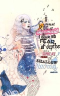 I Must Be a Mermaid... I Have No Fear of Depths and a Great Fear of Shallow Living (Paperback)
