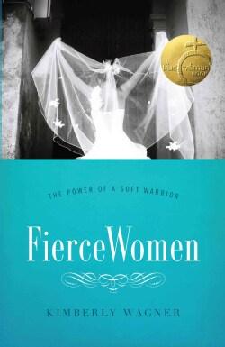 Fierce Women: The Power of a Soft Warrior (Paperback)