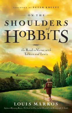 On the Shoulders of Hobbits: The Road to Virtue with Tolkien and Lewis (Paperback)
