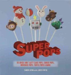 Super Pops: 60 Quick and Tasty Cake Pops, Cookie Pops, Meringue Pops, Toffee Pops, & More (Spiral bound)
