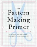 The Pattern Making Primer: All You Need to Know About Designing, Adapting, & Customizing Sewing Patterns (Paperback)
