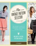 Vintage Pattern Selector: The Sewer's Guide to Choosing and Using Retro Styles