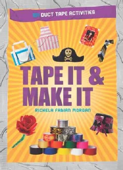 Tape It & Make It: 101 Duct Tape Activities (Paperback)