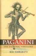 Paganini: The 'Demonic' Virtuoso (Hardcover)