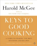 Keys to Good Cooking: A Guide to Making the Best of Foods and Recipes (Paperback)