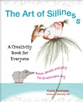 The Art of Silliness: A Creativity Book for Everyone (Paperback)